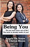 Angela De Souza Being YOU: Do you want more out of life? The more is already inside of you!: 1 (Business)
