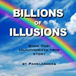 Billions of Illusions |  Pamelarocks