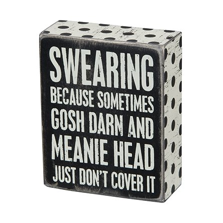 "Primitives by Kathy Box Sign ""SWEARING BECAUSE SOMETIMES GOSH DARN AND MEANIE HEAD JUST DON'T COVER IT"""
