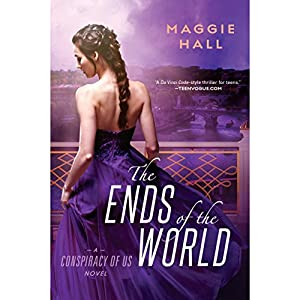 The Ends of the World: Conspiracy of Us, Book 3 Audiobook by Maggie Hall Narrated by Julia Whelan