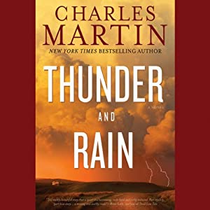 Thunder and Rain: A Novel | [Charles Martin]