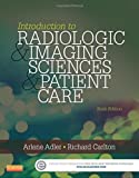 img - for Introduction to Radiologic and Imaging Sciences and Patient Care, 6e by Arlene M. Adler MEd RT(R) FAEIRS (2015-03-09) book / textbook / text book