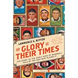 The Glory of Their Times: The Story of the Early Days of Baseball Told by the Men Who Played It (Harper Perennial Modern Classics) ~ Lawrence S. Ritter