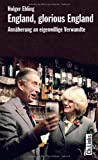 England, glorious England. Annäherung an eigenwillige Verwandte: Ein Länderporträt (Diese Buchreihe wurde ausgezeichnet mit dem ITB-Bookaward 2014)
