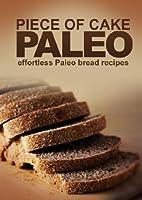 Piece of Cake Paleo - Effortless Paleo Bread Recipes (English Edition)