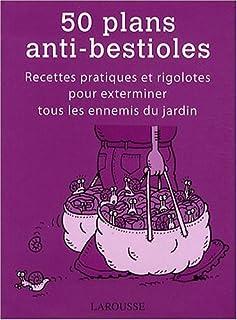 50 plans anti-bestioles : [recettes pratiques et rigolotes pour exterminer tous les ennemis du jardin]