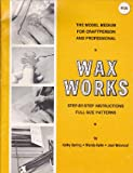 img - for Wax Works: The Model Medium for Craftperson and Professional: Step-by-Step Instructions full Size Patterns book / textbook / text book