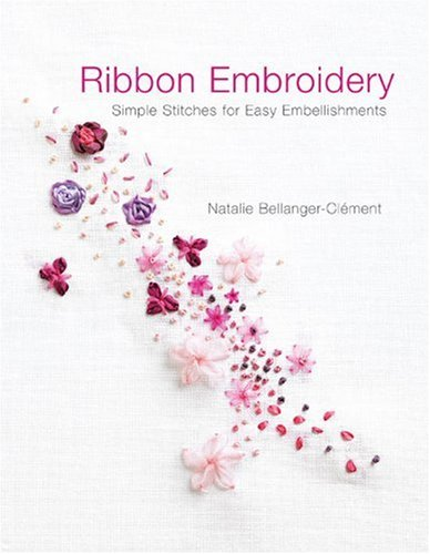 Ribbon Embroidery: Simple Stitches for Easy Embellishments