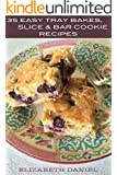 35 Easy Tray Bakes, Slice & Bar Cookie Recipes: Thirty-Five Tried and Tested Recipes (English Edition)