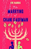 The Marrying of Chani Kaufman: Longlisted for Man Booker Prize 2013