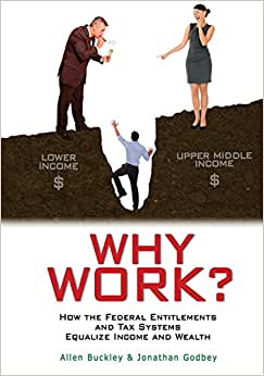 Why Work?: How The Federal Entitlements And Tax Systems Equalize Income And Wealth