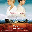 Two Brides Too Many: A Novel Audiobook by Mona Hodgson Narrated by Karen White
