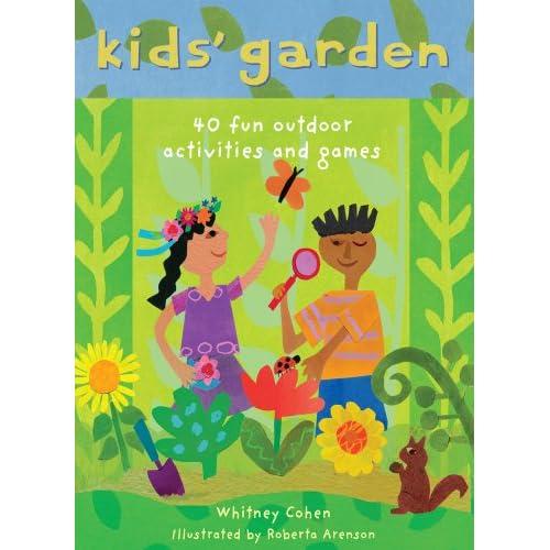 Kids 39 Garden 40 Fun Indoor And Outdoor Activities And Games Whitney Cohen Roberta Arenson