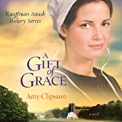 A Gift of Grace: Kauffman Amish Bakery Series | [Amy Clipston]