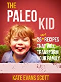 The Paleo Kid: 26 Easy Recipes That Will Transform Your Family (Primal Gluten Free Kids Cookbook) (English Edition)