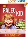 The Paleo Kid: 26 Easy Recipes That W...