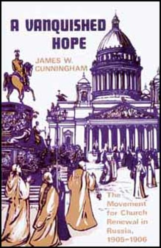 A Vanquished Hope: The Movement for Church Renewal in Russia, 1905-1906, James W. Cunningham