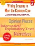 Writing Lessons To Meet the Common Core: Grade 3: 18 Easy Step-by-Step Lessons With Models and Writing Frames That Guide All Students to Succeed