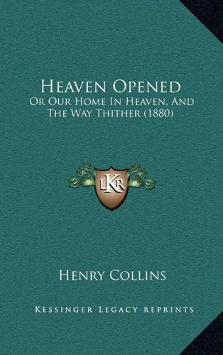 Heaven Opened: Or Our Home in Heaven, and the Way Thither (1880)
