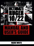 The Ultimate Ruger 10/22 Manual And Users Guide