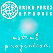 Proyeccion Astral Hipnosis [Astral Projection Hypnosis] | [Erika Perez]