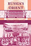 Russia's Orient: Imperial Borderlands and Peoples, 1700-1917 (Indiana-Michigan Series in Russian and East European Studies)