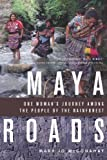 Maya Roads: One Womans Journey Among the People of the Rainforest