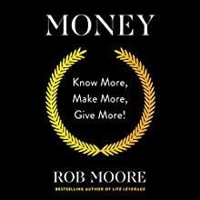 Money: Know More, Make More, Give More! Audiobook by Rob Moore Narrated by Rob Moore