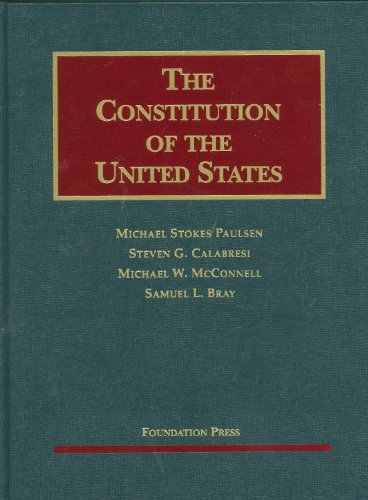 The Constitution of the United States: Text, Structure, History, and Precedent (University Casebook)