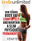 Weight Loss: How to Burn Body Fat Completely and Maintain a Slim Physique Permanently: x3 Bonus, lose weight in 8 weeks (diet, workout, green drink, fitness Book 1)