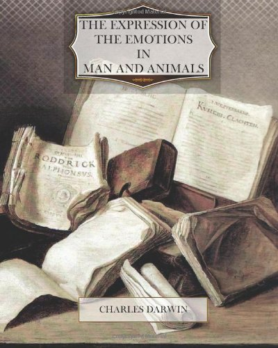 The Expression of Emotion in Men and Animals by Charles Darwin
