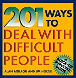 201 Ways to Deal With Difficult People (Quick-Tip Survival Guides) (0070062188) by Axelrod, Alan