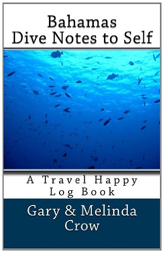 Bahamas Dive Notes to Self: A Travel Happy Log Book