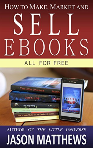 Book: How to Make, Market and Sell Ebooks - All for Free by Jason Matthews