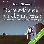Notre existence a-t-elle un sens ? | Jean Staune