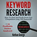 Keyword Research: How to Find and Profit from Low Competition Long Tail Keywords + 33 Profitable Niches Analysed Hörbuch von Nathan George Gesprochen von: Clay Willison
