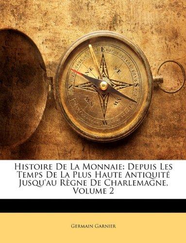 Histoire De La Monnaie: Depuis Les Temps De La Plus Haute Antiquité Jusqu'au Règne De Charlemagne, Volume 2