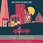 The Deadline: The Cora Baxter Mysteries, Book 2 | Jackie Kabler
