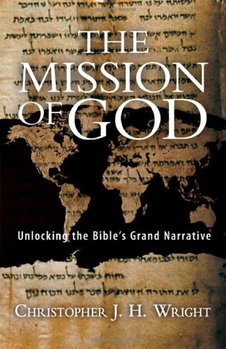 The Mission of God: Unlocking the Bible's Grand Narrative, Christopher J. H. Wright