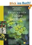Enzyklop�die essbare Wildpflanzen. 2000 Pflanzen Mitteleuropas. Bestimmung, Sammeltipps, Inhaltsstoffe, Heilwirkung, Verwendung in der K�che