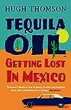 Hugh Thomson Tequila Oil: Getting Lost In Mexico