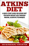 Atkins Diet: A Quick-Start Guide for  Atkins Diet For Rapid Weight Loss Through Proven, Scientific Techniques  ( Over 30 Atkins recipes ) (atkins, atkins ... weight loss, paleo, gluten free, diet plan)