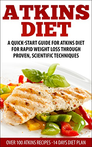 Atkins Diet: A Quick-Start Guide for  Atkins Diet For Rapid Weight Loss Through Proven, Scientific Techniques  ( Over 30 Atkins recipes ) (atkins, atkins ... weight loss, paleo, gluten free, diet plan) by Alex Rues