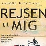Rejsen til mig: Om at finde friheden i tilværelsens ubekvemme realiteter | Annette Birkmann