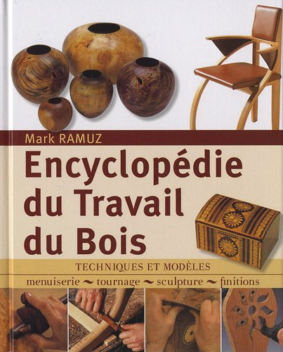 encyclopdie du travail du bois techniques et modles menuiserie tournage scupture finitions. Black Bedroom Furniture Sets. Home Design Ideas