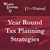 Year Round Tax Planning Strategies (Wealth Strategy U: School of Tax Strategy, Session 13)