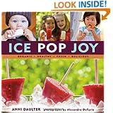 Ice Pop Joy: Organic, Healthy, Fresh, Delicious