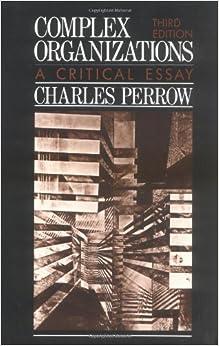 complex organizations a critical essay charles perrow