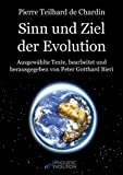 Pierre Teilhard de Chardin - Sinn und Ziel der Evolution: Ausgewählte Texte