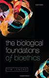 The Biological Foundations of Bioethics